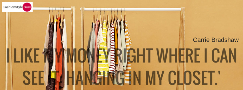 I like my money right where I can see it- hanging in my closet.'