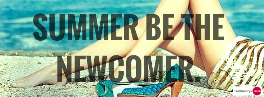 Summer be the newcomer.